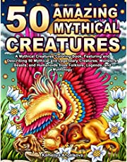 50 Amazing Mythical Creatures: A Mythical Creatures Coloring Book, Featuring and Describing 50 Mythical and Legendary Creatures, Monsters, Beasts, and Humanoids from Folklore, Legends, and Mythology