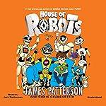 House of Robots | James Patterson,Chris Grabenstein