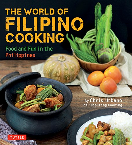 "The World of Filipino Cooking: Food and Fun in the Philippines by Chris Urbano of ""Maputing Cooking"" (over 90 recipes) by Chris Urbano"