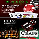 Blackjack & Chess Checkmate & Craps: 21 Blackjack Strengths to Beating the Dealer! & Chess Tactics & Strategy Revealed! & Show Me the Money! | Joe Lucky