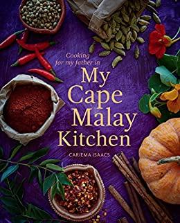 My Cape Malay Kitchen: Cooking for my father in My Cape Malay Kitchen by [Isaacs, Cariema]