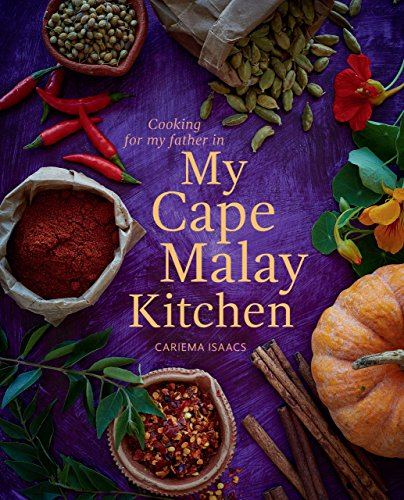 My Cape Malay Kitchen: Cooking for my father in My Cape Malay Kitchen by Cariema Isaacs