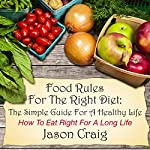 Food Rules for the Right Diet: The Simple Guide for a Healthy Life, How to Eat Right for a Long Life | Jason Craig