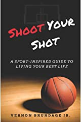 Shoot Your Shot: A Sport-Inspired Guide To Living Your Best Life Paperback