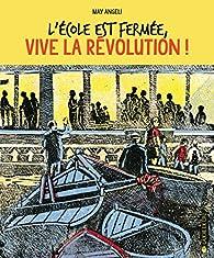 L'école est fermée, vive la révolution ! par May Angeli