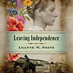 Leaving Independence | Leanne W. Smith