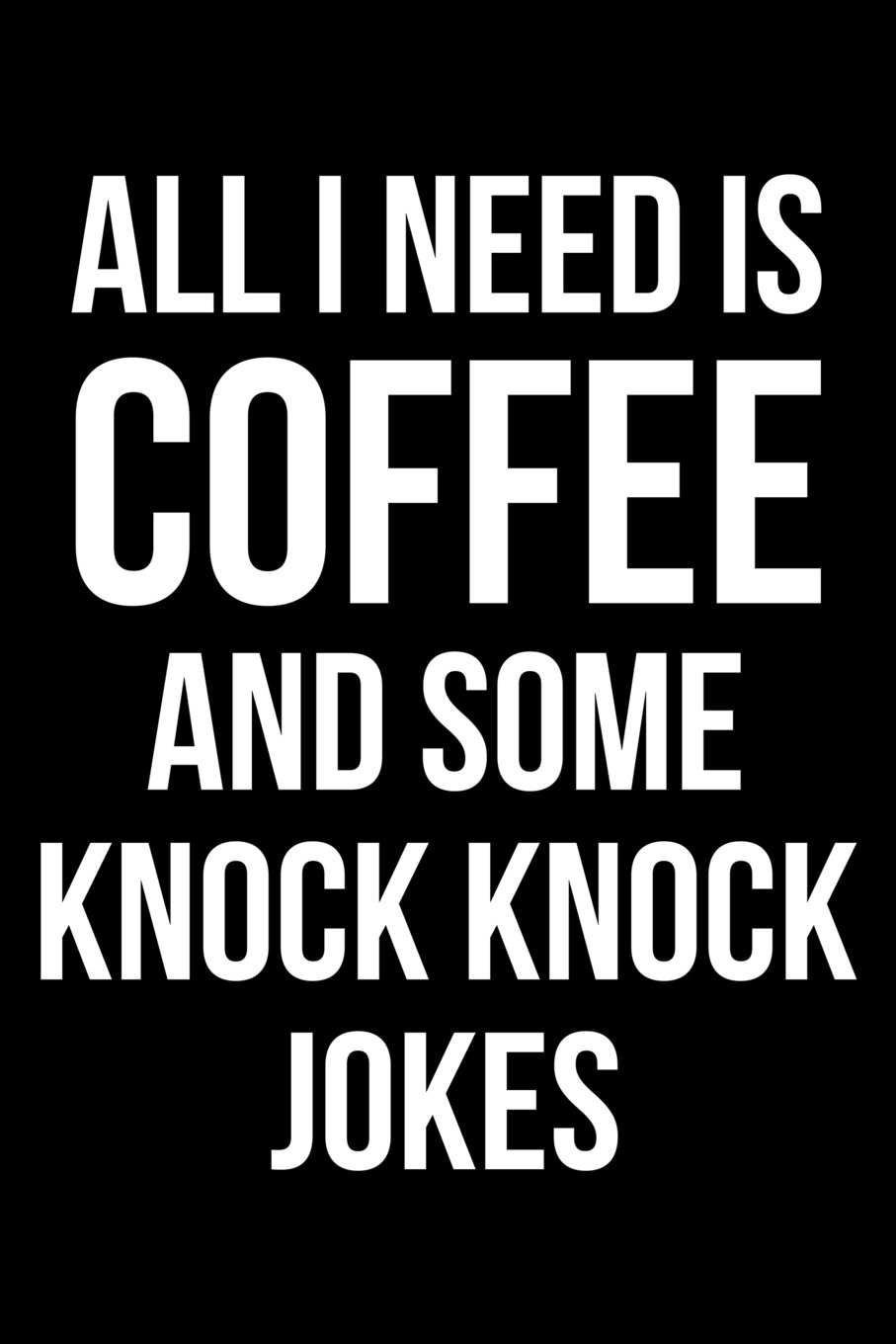 Download All I Need is Coffee and Some Knock Knock Jokes: Blank Lined Journal pdf epub