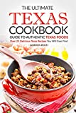The Ultimate Texas Cookbook - Guide to Authentic Texas Foods: Over 25 Delicious Texas Recipes You Will Ever Find offers