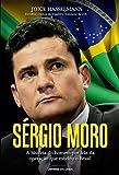 Sérgio Moro. A História do Homem por Trás da Operação que Mudou o Brasil - Volume 1