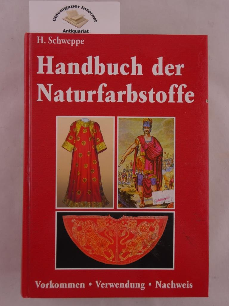 Handbuch der Naturfarbstoffe. Vorkommen - Verwendung - Nachweis