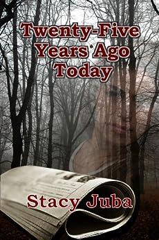 Twenty-Five Years Ago Today by [Juba, Stacy]