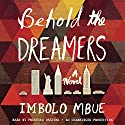 Behold the Dreamers: A Novel Audiobook by Imbolo Mbue Narrated by Prentice Onayemi