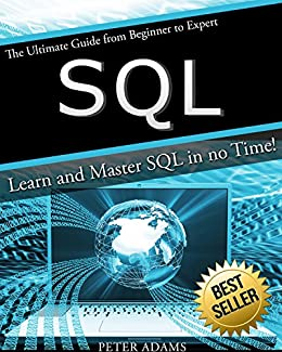 SQL: The Ultimate Guide From Beginner To Expert - Learn And Master SQL In No Time! (2017 Edition) by [Adams, Peter]