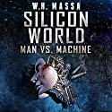 Silicon World: Man vs. Machine: 3 Book Bundle Hörbuch von W.H. Massa Gesprochen von: Joe Hempel