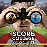 Score College Scholarships: The Student-athlete's Playbook to Recruiting Success