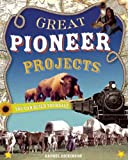 Great Pioneer Projects, Rachel Dickinson, 0978503767