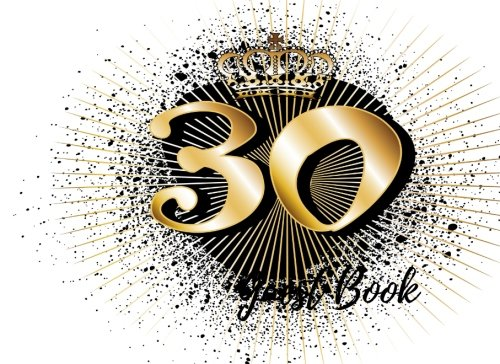 Guest Book: 30th - Thirtieth Birthday Anniversary Party Guest Book. Free Layout To Use As You Wish For Names & Addresses, Sign In Or Advice, Wishes, Comments Or Predictions. (Guests)
