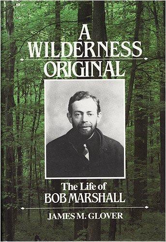 A Wilderness Original: The Life of Bob Marshall