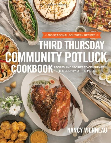 The Third Thursday Community Potluck Cookbook: Recipes and Stories to Celebrate the Bounty of the Moment (Best Food To Bring To A Potluck)