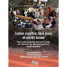 Justice cognitive, libre accès et savoirs locaux.: Pour une science ouverte juste, au service du développement local durable (French Edition)