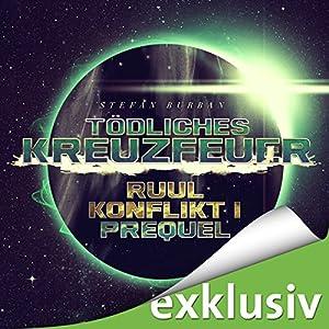 Tödliches Kreuzfeuer (Der Ruul-Konflikt Prequel 1) Hörbuch