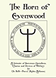 The Horn of Evenwood: A Grimoire of Sorcerous Operations, Charms, and Devices of Witchery