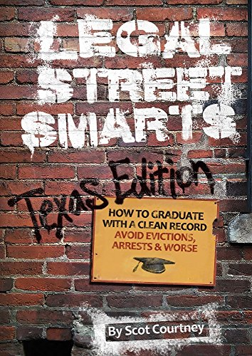 Legal Street Smarts (Texas Edition): How to Graduate with a Clean Record, Avoid Evictions, Arrests & Worse