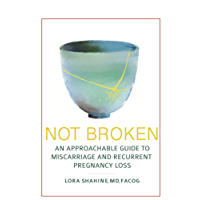 Not Broken: An Approachable Guide to Miscarriage and Recurrent Pregnancy Loss
