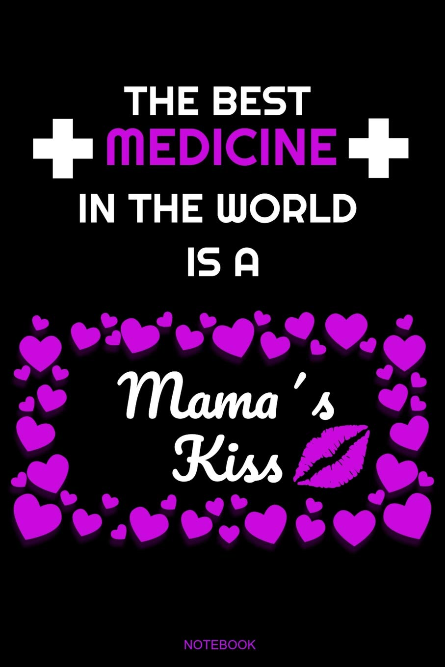 The Best Medicine In The World Is A Mamas Kiss Das