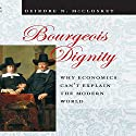 Bourgeois Dignity: Why Economics Can't Explain the Modern World Audiobook by Deirdre N. McCloskey Narrated by Marguerite Gavin