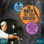 Die Irren mit dem Messer: Mein Leben in den Küchen der Haute Cuisine | Verena Lugert