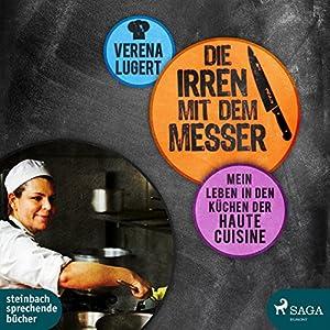 Die Irren mit dem Messer: Mein Leben in den Küchen der Haute Cuisine Hörbuch