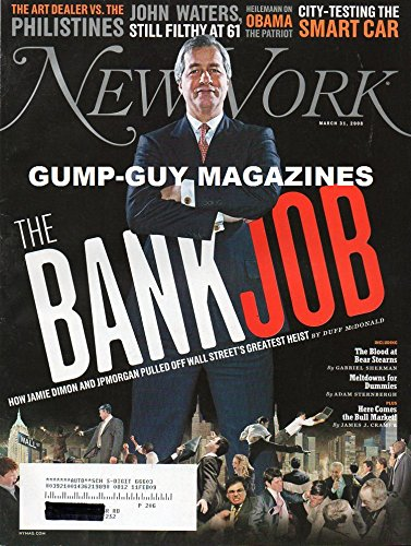 New York Magazine March 31 2008 THE BANK JOB: HOW JAMIE DIMON AND J.P. MORGAN PULLED OFF WALL STREET'S GREATEST HEIST