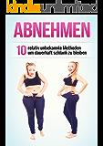 Abnehmen: 10 relativ unbekannte Methoden um dauerhaft schlank zu bleiben (Abnehmen ohne Stress, Abnehmen ohne Diät)