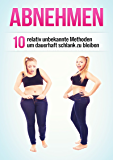 Abnehmen: 10 relativ unbekannte Methoden um dauerhaft schlank zu bleiben (Abnehmen ohne Stress, Abnehmen ohne Diät, Stoffwechsel beschleunigen, Fett verbrennen, Fettlogik)