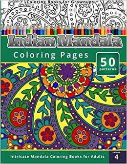 amazoncom coloring books for grownups indian mandala coloring pages intricate mandala coloring books for adults 9781505214154 chiquita publishing - Coloring Books For Grown Ups