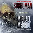 Subhuman: Unit 51, Book 1 Audiobook by Michael McBride Narrated by Neil Hellegers