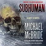 Subhuman: Unit 51, Book 1 | Michael McBride