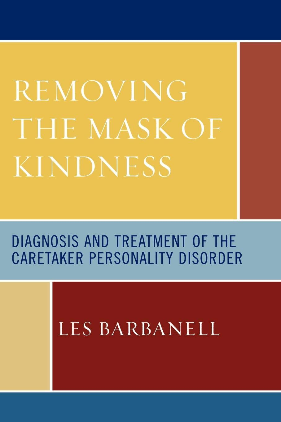 Removing the Mask of Kindness: Diagnosis and Treatment of the Caretaker Personality Disorder ebook