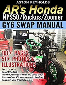 ARs Honda NPS50/Ruckus/Zoomer GY6 Swap Manual: 101+ Pages, 51+ Photos & Illustrations