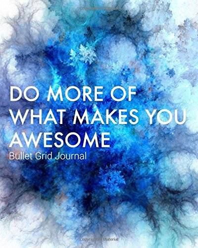 Bullet Grid Journal: Dot Grid Pages with Do More of What Makes You Awesome Cover Design