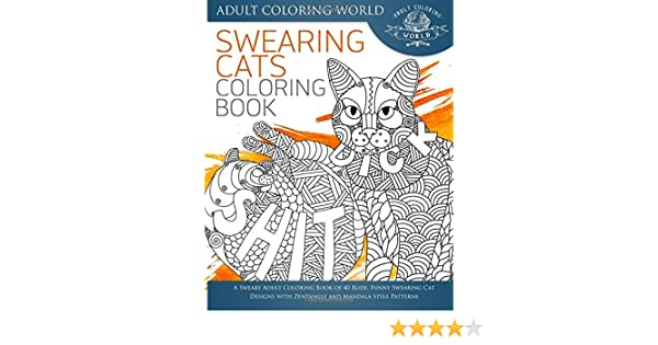 Swearing Cat Coloring Book A Sweary Adult Of 40 Rude Funny Designs With Zentangle And Mandala Style Patterns Amazonca