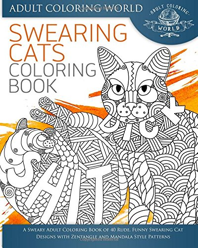 Swearing Cat Coloring Book A Sweary Adult Of 40 Rude Funny Designs With Zentangle And Mandala Style Patterns Volume 2 Swear