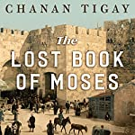 The Lost Book of Moses: The Hunt for the World's Oldest Bible | Chanan Tigay