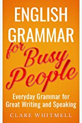 English Grammar for Busy People - Everyday Grammar for Great Writing and Speaking Kindle Edition