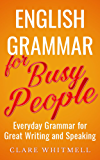 English Grammar for Busy People - Everyday Grammar for Great Writing and Speaking