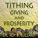 Tithing Giving and Prosperity Audiobook by Roy B. Blizzard Narrated by Dave Clark