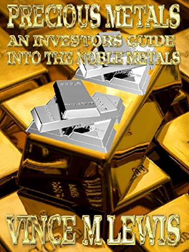 Precious Metals: An Investors Guide Into The Noble Metals