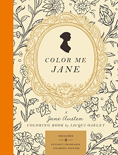 Color Me Jane: A Jane Austen Adult Coloring Book (The Best Of Jane Austen)
