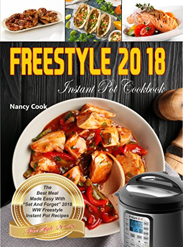 "Weight Watchers Freestyle Instant Pot Cookbook: The Best Meal Made Easy With ""Set And Forget"" 2018 WW Freestyle & Instant Pot Recipes (Freestyle 2018) by Nancy Cook"